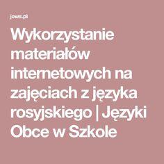 Wykorzystanie materiałów internetowych na zajęciach z języka rosyjskiego | Języki Obce w Szkole
