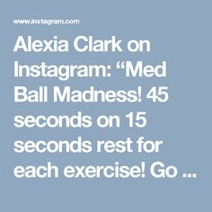 """Alexia Clark on Instagram: """"Med Ball Madness!  45 seconds on 15 seconds rest for each exercise! Go through each one and that equals 1 round! Do 3 total rounds!  Don't…"""""""