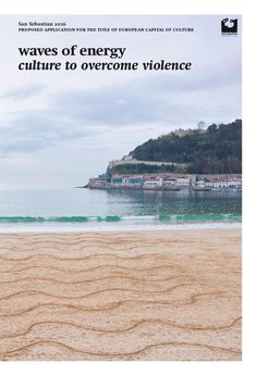 San Sebastian 2016 proposed application for the title of european capital of culture. waves of energy culture to overcome violence