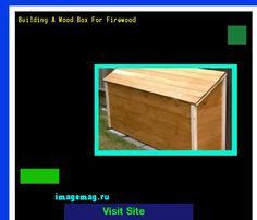 Building A Wood Box For Firewood 214452 - The Best Image Search