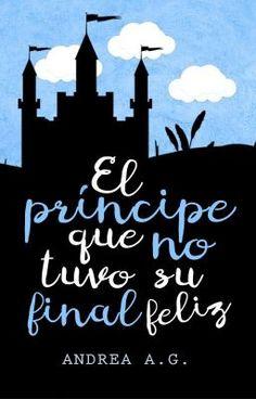 """Deberías leer """" El príncipe que no tuvo su final feliz © """" en #Wattpad #historiacorta"""