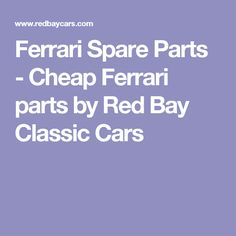 Ferrari Spare Parts - Cheap Ferrari parts by Red Bay Classic Cars