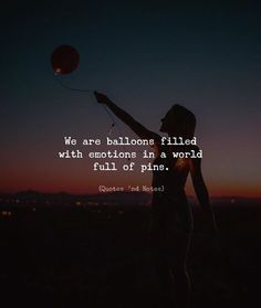 We are balloons filled with emotions in a world full of pins. via (http://ift.tt/2CSSCOk)
