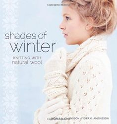 Shades of Winter: Knitting with Natural Wool by Ingalill Johansson http://www.amazon.com/dp/159668786X/ref=cm_sw_r_pi_dp_1K0Svb0EEAD40