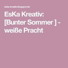 EsKa Kreativ: [Bunter Sommer ] - weiße Pracht