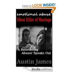Emotional Abuse: Silent Killer of Marriage - A 30-Year Abuser Speaks Out     Go on a revealing, first hand journey with a man locked in the prison of emotional abuse and experience an awakening that started a nightmarish journey. #Kindle #Abuse