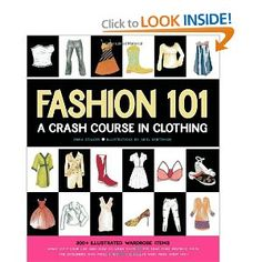 Great Glossary of every dress/belt/shoes in fashion today and through history, not the most impressive illustrations, but a great starting point for any fashion enthusiast to do research further on the web.    http://www.amazon.com/Fashion-101-Crash-Course-Clothing/dp/0979017343/ref=sr_1_1?ie=UTF8=1342709015=8-1=fashion+101
