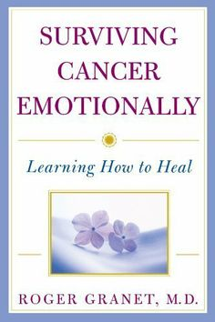 Surviving Cancer Emotionally: Learning How to Heal by Roger Granet. $10.99. 240 pages. Publisher: John Wiley & Sons; 1 edition (October 1, 2001). Author: Roger Granet