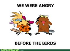 |angry beavers not birds.