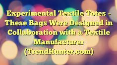 Experimental Textile Totes - These Bags Were Designed in Collaboration with a Textile Manufacturer (TrendHunter.com) - https://plus.google.com/100675337639265517816/posts/48Lz8qgGvnc