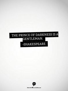 William Shakespeare quotes: The prince of darkness.~ By William Shakespeare William Shakespeare, Shakespeare Quotes, Quotes To Live By, Me Quotes, Change Quotes, Attitude Quotes, Devil Quotes, Qoutes, Dark Quotes