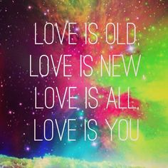 Love is old, love is new, love is all, love is you -- The Beatles Beatles Quotes, Beatles Lyrics, Beatles Love, Les Beatles, Lyric Quotes, Song Lyrics, Beatles Art, Lyric Art, Quotes To Live By