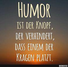 Humor ist der Knopf, der verhindert, dass uns der Kragen platzt. | Lustige Bilder, Sprüche, Witze, echt lustig