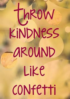 Words to live by you never know who's day you can make a little better with just a smile as you walk by