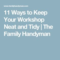 11 Ways to Keep Your Workshop Neat and Tidy | The Family Handyman