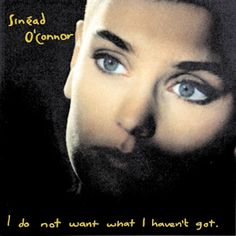 500 Greatest Albums of All Time: Sinead O'Connor, 'I Do Not Want What I haven't Got' | Rolling Stone