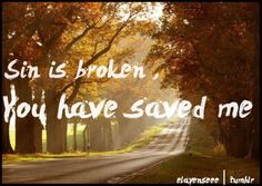 Sin is broken, You have saved me! Stronger