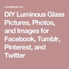 DIY Luminous Glass Pictures, Photos, and Images for Facebook, Tumblr, Pinterest, and Twitter