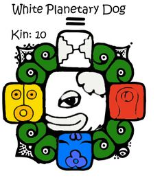 White Dog | Tone 10 | Planetary | Kin 10 | I perfect in order to love. Producing loyalty. I seal the process of heart. With the planetary tone of manifestation. I am guided by the power of endlessness. I am a polar kin. I extend the white galactic spectrum.