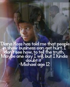 """""""Diana Ross has told me that people in show business can get hurt. I don't see how, to tell the truth. Maybe one day I will, but I kinda doubt it."""" ~ Michael Jackson, age 12 ★"""