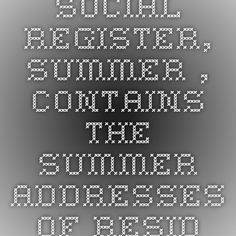 Social Register, Summer ..., Contains the Summer Addresses of Residents of New York, Washington, Philadelphia, Chicago, Boston and Baltimore - Google Play