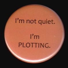 I'm not quiet.I'm plotting. My children are always at their deadliest when they go quiet :)) Great Quotes, Me Quotes, Funny Quotes, Author Quotes, Funniest Quotes, Quirky Quotes, Quotable Quotes, Attitude Quotes, Quotes Arabic