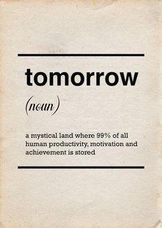 tomorrow, tomorrow I love you tomorrow! You're always a day away!
