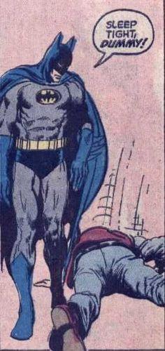 """Sleep tight, Dummy!"" -- Batman"