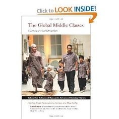 The Global Middle Classes: Theorizing Through Ethnography (School for Advanced Research Advanced Seminar)