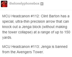 MCU Headcanon #112.5: All the Avengers proceed to ragequit playing Jenga with Hawkeye, sometimes with very messy results.