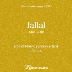 Dictionary.com's Word of the Day - fallal - a bit of finery; a showy article of dress.