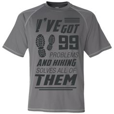"""""""I've got 99 problems, and hiking solves all of them"""" Champion Athletic Dri-Fit T Shirt: - polyester Double Dry® flatback mesh; Reflective - Open-hemmed waist, self-fabric collar and neck tape - Dri Fit T Shirts, Hiking Fashion, 99 Problems, Mens Attire, Cool Style, Champion, Athletic, Shopping Mall, Fitness"""