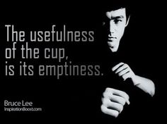 Bruce Lee, Bruce Lee Quotes, bruce lee quote, empty cup, learning ...