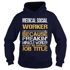 MEDICAL SOCIAL WORKER Because FREAKIN Miracle Worker Isn't An Official Job Title T-Shirts, Hoodies. BUY IT NOW ==► https://www.sunfrog.com/LifeStyle/MEDICAL-SOCIAL-WORKER--FREAKIN-Navy-Blue-Hoodie.html?id=41382