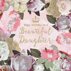 "A pretty floral birthday card for daughters, featuring a gorgeous flower garland. With caption: ""Happy Birthday to my beautiful Daughter"""