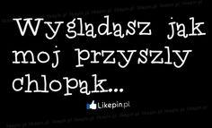 Wyglądasz jak mój przyszły chłopak #PL www.Likepin.pl