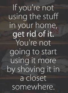 """A frugal/minimalist statement as it relates to selling your house. Good advice on decluttering your house. Get all your junk out of your house."""" Less junk means more money when you sell your home. Now Quotes, Great Quotes, Quotes To Live By, Motivational Quotes, Life Quotes, Inspirational Quotes, Relationship Quotes, Affirmations, Quotes Distance"""