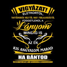 Polod.hu - VIGYÁZAT, A LÁNYOM MINDIG IS AZ ÉN KISANGYALOM - LIMITÁLT KIADÁS T 72, Lany, Polo T Shirts, Positivity, Entertaining, Thoughts, Writing, Motivation, Reading