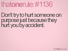 do not hurt someone on purpose just because they hurt you by accident