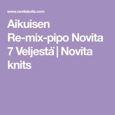 Aikuisen Re-mix-pipo Novita 7 Veljestä Yarns, Knits, Knitting, Design, Tricot, Breien, Stricken, Knit Stitches