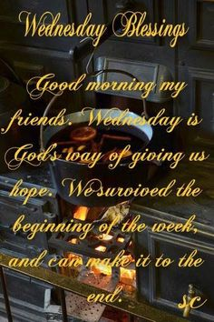a blessed Wednesday! ❤️Have a blessed Wednesday! Wednesday Morning Greetings, Wednesday Morning Quotes, Wednesday Hump Day, Blessed Wednesday, Morning Greetings Quotes, Good Morning Quotes, Wednesday Sayings, Sunday Quotes, Good Morning My Friend