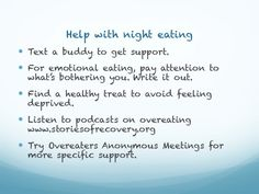 Tips on overeating at night for those struggling with food addiction here are some tips that can give you support. Overeaters Anonymous is a 12 step program for those struggling with food addiction. It's free and it's a way out of compulsive overeating.