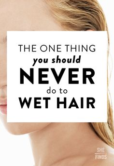 The One Thing You Should Never Do to Wet Hair