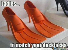 Flipper heels. To really add a realistic value to those duck face selfies. Perfect for your average trip to the public bathroom.