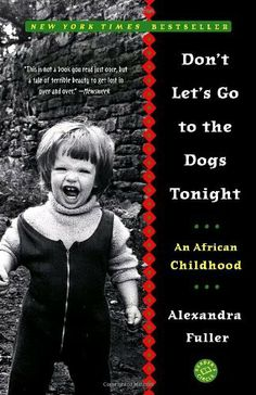 Don't Let's Go to the Dogs Tonight: An African Childhood by Alexandra Fuller, http://www.amazon.com/dp/0375758992/ref=cm_sw_r_pi_dp_P3lJpb0X5SBYG