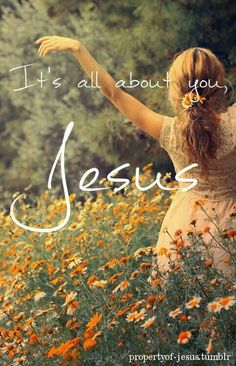 It's all about you, Jesus!