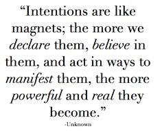 """""""Intentions are like magnets; the more we declare them, believe in them, and act in ways to manifest them, the more powerful and real they become."""" #quote #inspiration #motivation #wisewords 