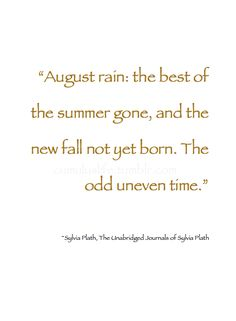 """-: Summer Shine :- """"August rain: the best of the summer gone, and the new fall…"""
