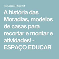 A história das Moradias, modelos de casas para  recortar e montar e atividades!         -          ESPAÇO EDUCAR
