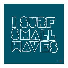 I surf small waves (via Girl With A Surfboard)